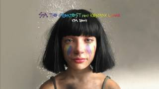 Sia - The Greatest (feat. Kendrick Lamar) [KDA Remix] {Audio}