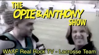Opie & Anthony: WAAF Real Rock TV - Lacrosse Team (04/24/09)