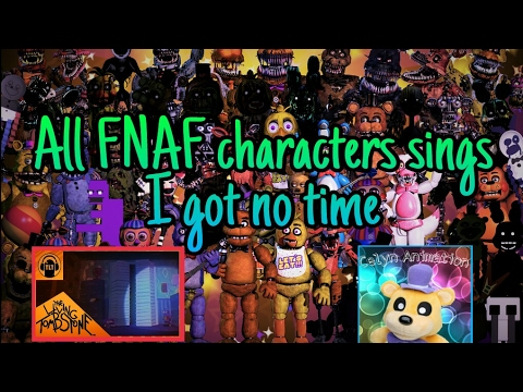 All FNAF Characters Sings  I Got No Time 