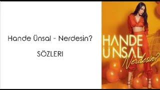Hande Ünsal - Nerdesin? (Lyrics/Şarkı Sözleri) Resimi