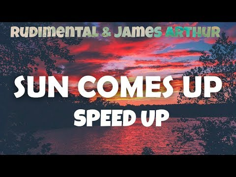[SPEED UP] Rudimental - Sun Comes Up feat. James Arthur (30% speed up)