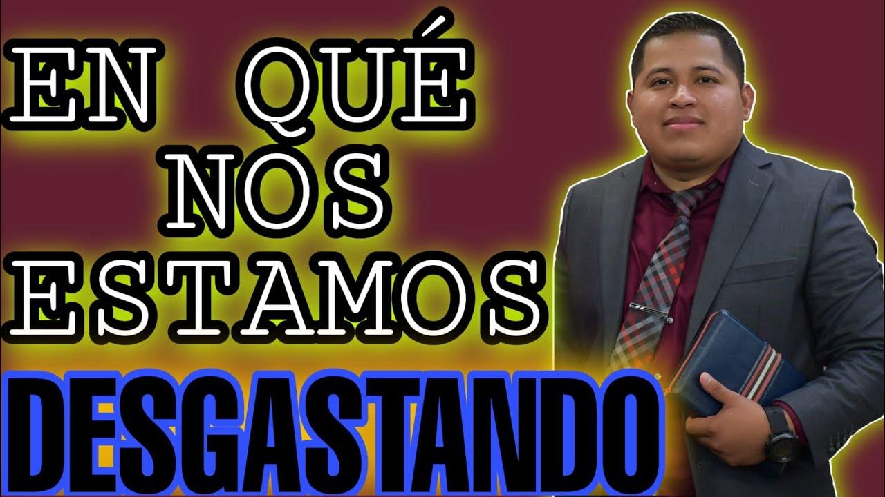 Pastor Rene Ramirez EN QUE NOS ESTAMOS DESGASTANDO