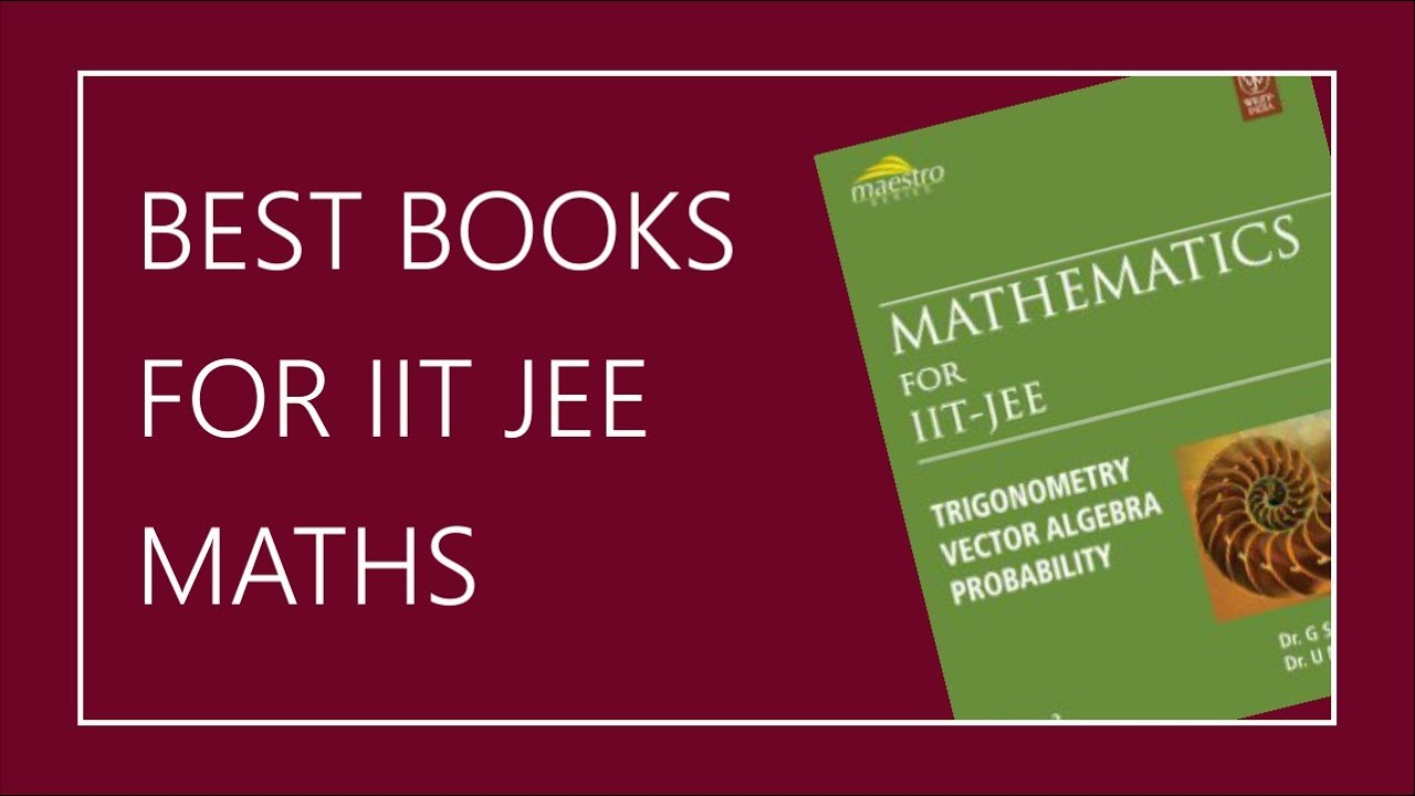 Best Books for IIT JEE MATHS PREPARATION   JEE MAINS and ADVANCED   IIT  MATHS
