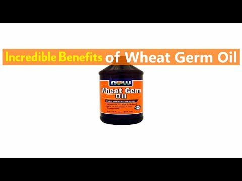 Incredible Benefits of Wheat Germ Oil