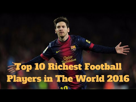Top 10 Richest Football Players in The World 2016 | Top 10 Richest Football Players of All Time.