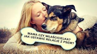 MAMA CZY WŁAŚCICIELKA? Jak ustawić relację z psem?