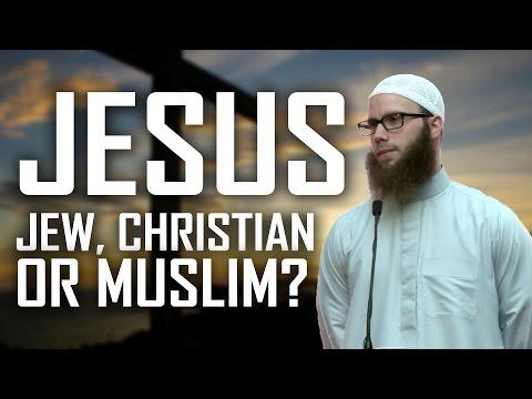Jesus: Jew, Christian or Muslim - Yusha Evans