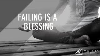 WHY FAILING IS A BLESSING.
