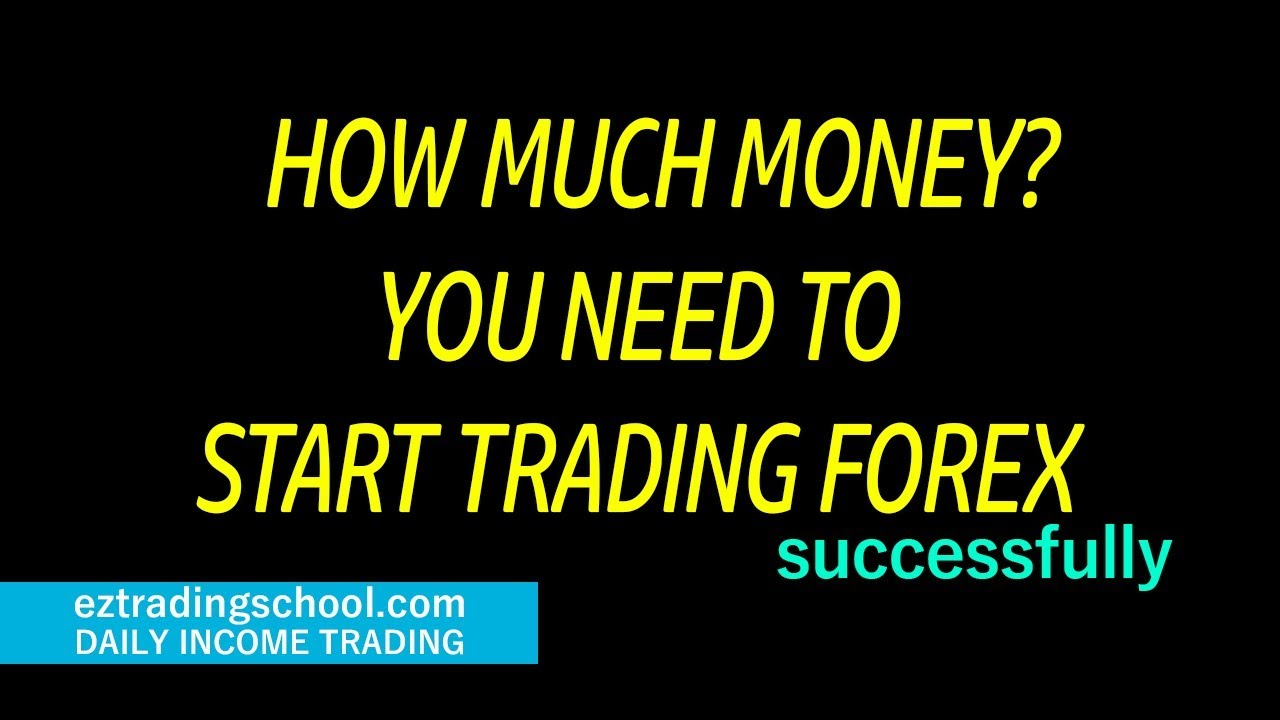 How much is needed to start forex trading