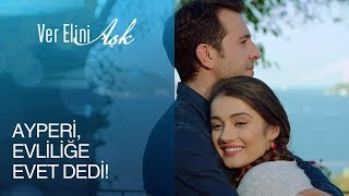 Ver Elini Aşk 11. Bölüm- Ayperi, evliliğe evet dedi