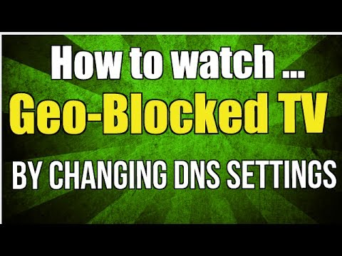 How to watch geo-blocked TV by changing your DNS settings