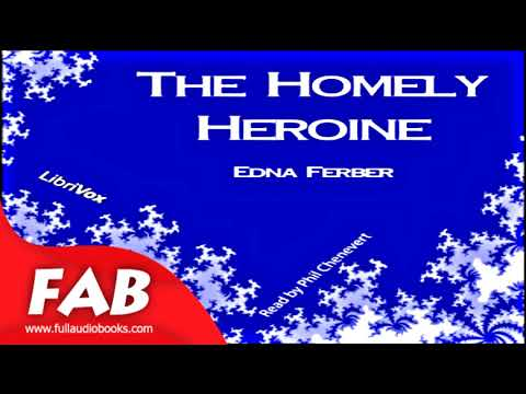 The Homely Heroine Full Audiobook by Edna FERBER by Short Stories Audiobook