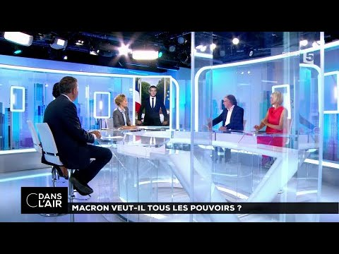 Macron veut-ils tous les pouvoirs  #cdanslair 29.06.2017