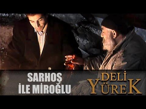 Deli Yürek Bölüm 102 - Sarhoş İle Miroğlu