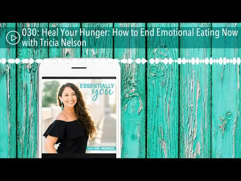 030: Heal Your Hunger: How To End Emotional Eating Now With Tricia Nelson