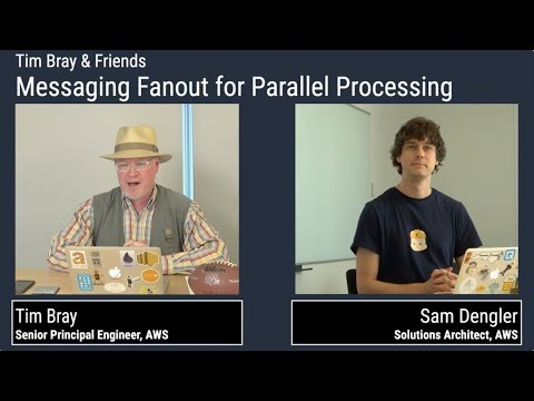 Tim Bray and Friends | Messaging Fanout for Parallel Processing | Guest Expert: Sam Dengler