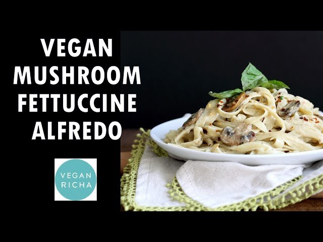 Vegan Fettuccine Alfredo with Mushrooms - Nut-free option | VeganRicha.com Recipes