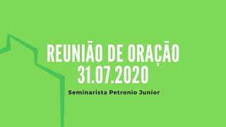 Reunião de Oração | Seminarista Petronio Junior - 31.07.2020