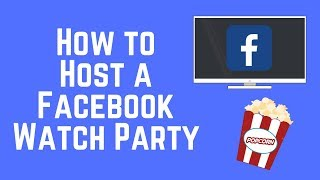 How to Host a Watch Party on Facebook – New Feature 2018