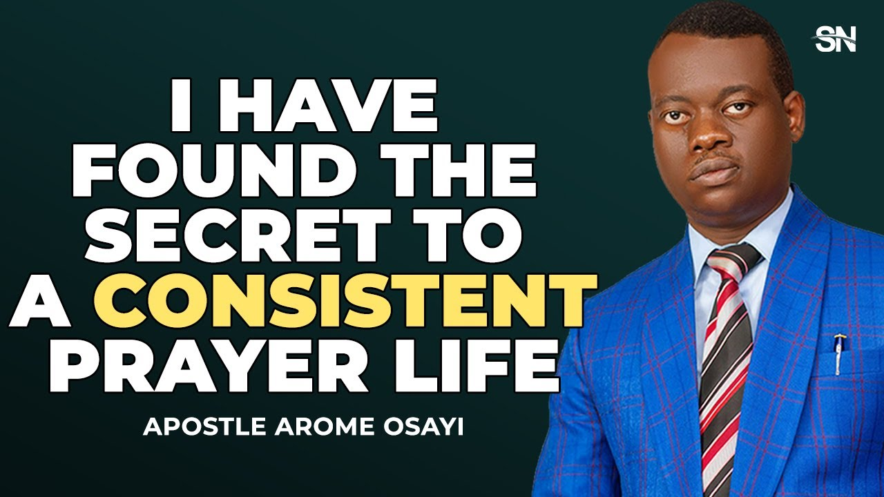 I HAVE FOUND THE SECRET TO A CONSISTENT PRAYER LIFE | APOSTLE AROME OSAYI