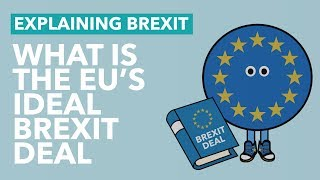 What is the EU's Ideal Brexit Deal? - Brexit Explained