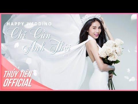 Happy Wedding - Chỉ Cần Anh Thôi | Thủy Tiên
