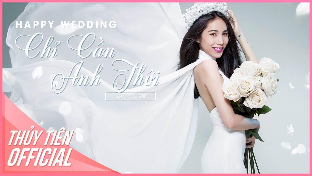 Happy Wedding – Chỉ Cần Anh Thôi   Thủy Tiên