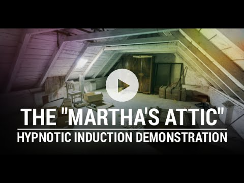 """The """"Martha's Attic"""" Hypnotic Induction Demonstration"""
