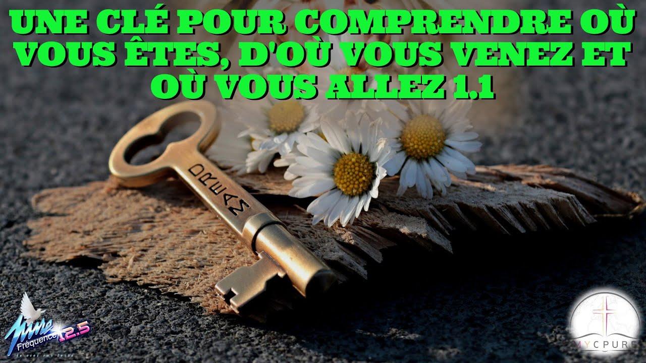 UNE CLÉ POUR COMPRENDRE OÙ VOUS ÊTES, D'OÙ VOUS VENEZ ET OU VOUS ALLEZ  1.1