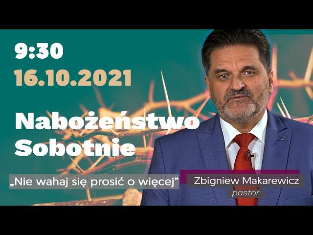 Nabożeństwo Sobotnie - Nie wahaj się prosić o więcej - pastor Zbigniew Makarewicz - 16.10.2021