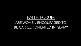 Faith Forum: Does Islam Encourages Women To Be Career Oriented?