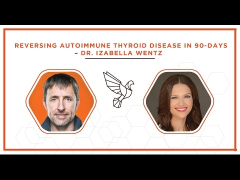 Reversing Autoimmune Thyroid Disease in 90 Days - Dr. Izabella Wentz