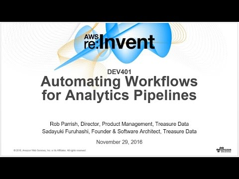 AWS re:Invent 2016: Automating Workflows for Analytics Pipelines (DEV401)