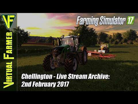 Farming Simulator 17 - Chellington - Live Stream Archive~: 2nd February 2017