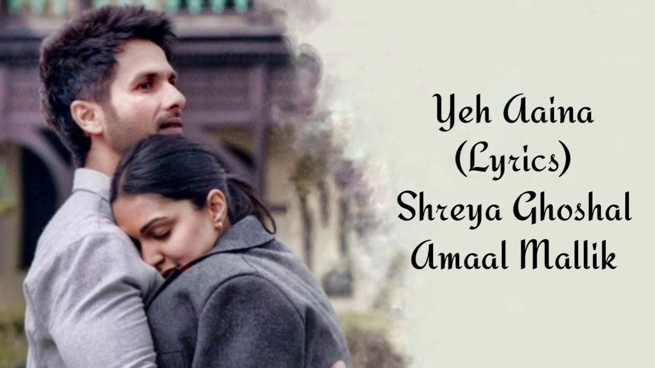 Yeh Aaina Full Song With Lyrics Kabir Singh | Shreya Ghoshal | Amaal Mallik