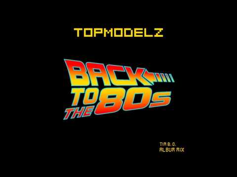 Topmodelz  Back To The 80s Tim B O Album Mix