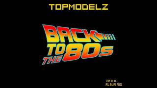 Topmodelz - Back To The 80s (Tim B. O. Album Mix)