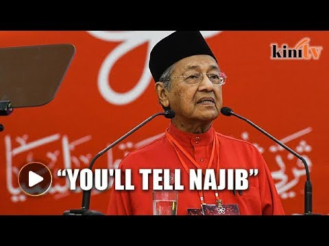 Mahathir: I can't reveal much, you'll tell Najib