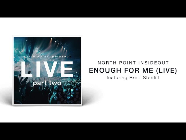 North Point InsideOut - Enough For Me (Live/Audio) ft. Brett Stanfill