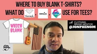 WHERE TO BUY BLANK T-SHIRTS? WHAT DO DIAMOND, COOKIE, PINK DOLPHIN USE FOR TEES?