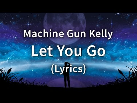 Machine Gun Kelly - Let You Go (Lyrics / Lyric Video)