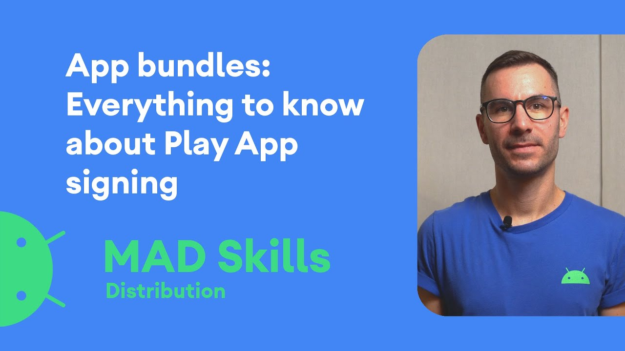 App Bundles: Everything to Know About Play App Signing - MAD Skills