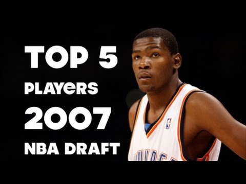 TOP 5 PLAYERS from the 2007 NBA DRAFT! Highlights!
