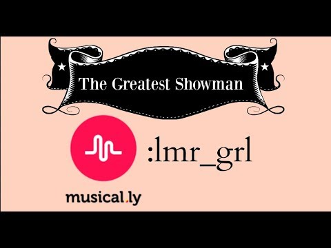 The greatest showman (musical.ly NOT THE MOVIE)