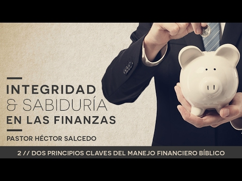 Integridad y sabiduría en las finanzas  2 - Dos principios claves del manejo financiero bíblico