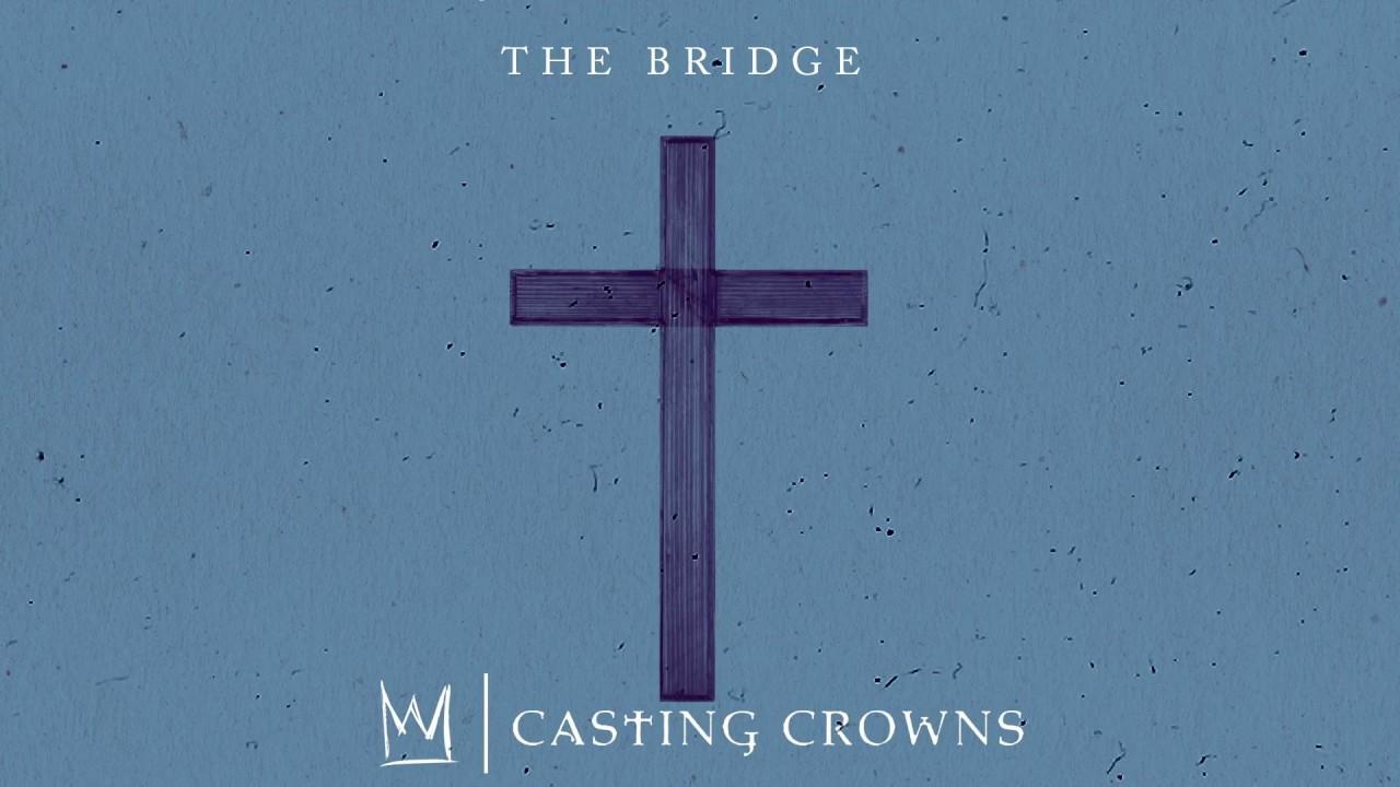 Casting Crowns The Bridge Lyrics Genius Lyrics