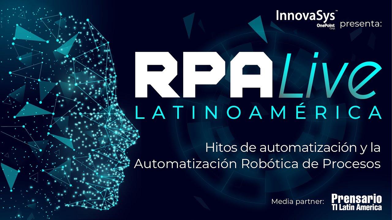 Webinar: RPA Live Latinoamérica, Hitos de automatización y RPA - InnovaSys 2021/05/06