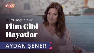 Aydan Şener  Hülya Koçyiğit ile Film Gibi Hayatlar  31. Bölüm