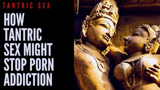 VITAL SEX - HOW TANTRIC SEX MIGHT STOP PORN ADDICTION