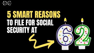 5 SMART Reasons t๐ File for Social Security at 62